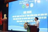"""Hội nghị phổ biến thông tin về dự án """"Tăng cường năng lực khoa học công nghệ và đào tạo nguồn nhân lực phục vụ tái cơ cấu nông nghiệp và xây dựng nông thôn mới"""""""